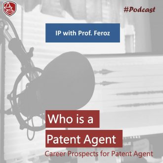 IP with Prof. Feroz – Career Prospects for a Patent Agent