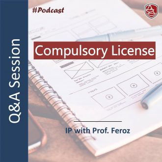 Quick Bytes with Prof. Feroz – Q&A on Compulsory Licence